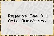 Rayados Cae 3-1 Ante <b>Querétaro</b>