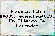 Rayados Cobró &#039;revancha&#039; En <b>Clásico De Leyendas</b>