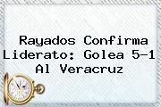 <b>Rayados</b> Confirma Liderato: Golea 5-1 Al <b>Veracruz</b>
