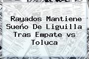 <b>Rayados</b> Mantiene Sueño De Liguilla Tras Empate <b>vs Toluca</b>