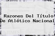 Razones Del Título De Atlético <b>Nacional</b>