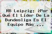 RB Leipzig: ¿Por Qué El Líder De La <b>Bundesliga</b> Es El Equipo Más ...