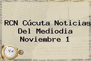 RCN Cúcuta Noticias Del Mediodia <b>Noviembre</b> 1