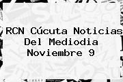RCN Cúcuta <b>Noticias</b> Del Mediodia Noviembre 9
