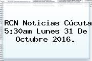 <b>RCN Noticias</b> Cúcuta 5:30am Lunes 31 De Octubre 2016.