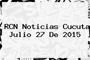 RCN <b>Noticias</b> Cucuta Julio 27 De 2015
