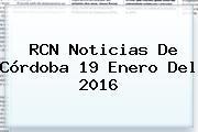 <b>RCN</b> Noticias De Córdoba 19 Enero Del 2016