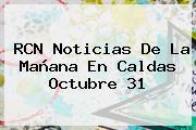 <b>RCN Noticias</b> De La Mañana En Caldas Octubre 31