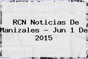 <b>RCN</b> Noticias De Manizales - Jun 1 De 2015
