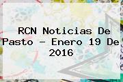 <b>RCN</b> Noticias De Pasto ? Enero 19 De 2016