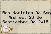 Rcn Noticias De San Andrés, <b>23 De Septiembre</b> De 2015