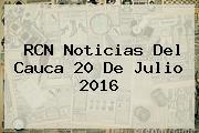 RCN Noticias Del Cauca <b>20 De Julio 2016</b>