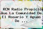 <b>RCN</b> Radio Propició Que La Comunidad De El Rosario Y Aguas De ...