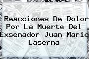 Reacciones De Dolor Por La Muerte Del Exsenador <b>Juan Mario Laserna</b>
