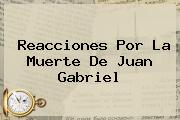 Reacciones Por La Muerte De Juan Gabriel