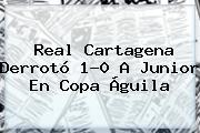 Real Cartagena Derrotó 1-0 A Junior En <b>Copa Águila</b>