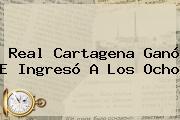 Real <b>Cartagena</b> Ganó E Ingresó A Los Ocho