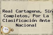 Real Cartagena, Sin Completos, Por La Clasificación Ante <b>Nacional</b>