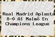 <b>Real Madrid</b> Aplasta 8-0 Al Malmö En Champions League
