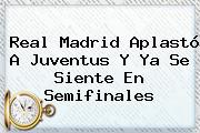 <b>Real Madrid</b> Aplastó A Juventus Y Ya Se Siente En Semifinales