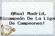 ¡<b>Real Madrid</b>, Bicampeón De La Liga De Campeones!