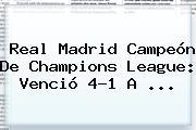 <b>Real Madrid</b> Campeón De Champions League: Venció 4-1 A ...