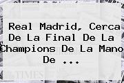 <b>Real Madrid</b>, Cerca De La Final De La Champions De La Mano De ...
