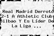 <b>Real Madrid</b> Derrotó 2-1 A Athletic Club Bilbao Y Es Líder De La Liga <b>...</b>