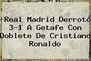 <b>Real Madrid</b> Derrotó 3-1 A <b>Getafe</b> Con Doblete De Cristiano Ronaldo