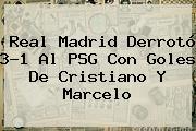 <b>Real Madrid</b> Derrotó 3-1 Al <b>PSG</b> Con Goles De Cristiano Y Marcelo