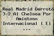 <b>Real Madri</u>d</b> Derrotó 3-2 Al <b>Chelsea</b> Por Amistoso Internacional | El ...
