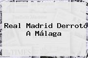 <b>Real Madrid</b> Derrotó A <b>Málaga</b>