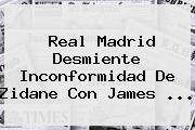 Real Madrid Desmiente Inconformidad De Zidane Con <b>James</b> <b>...</b>