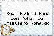 <b>Real Madrid</b> Gana Con Póker De Cristiano Ronaldo