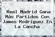 <b>Real Madrid</b> Gana Más Partidos Con James Rodríguez En La Cancha
