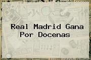 <b>Real Madrid</b> Gana Por Docenas