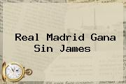 <b>Real Madrid</b> Gana Sin James