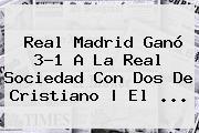 Real Madrid Ganó 3-1 A La Real Sociedad Con Dos De Cristiano   El <b>...</b>