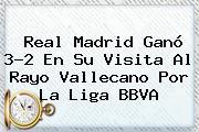 <b>Real Madrid</b> Ganó 3-2 En Su Visita Al <b>Rayo Vallecano</b> Por La Liga BBVA