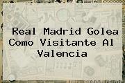 <b>Real Madrid</b> Golea Como Visitante Al <b>Valencia</b>
