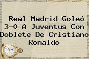 <b>Real Madrid</b> Goleó 3-0 A <b>Juventus</b> Con Doblete De Cristiano Ronaldo