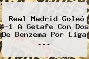 <b>Real Madrid</b> Goleó 4-1 A <b>Getafe</b> Con Dos De Benzema Por Liga <b>...</b>