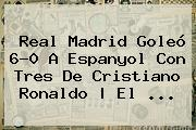 <b>Real Madrid</b> Goleó 6-0 A <b>Espanyol</b> Con Tres De Cristiano Ronaldo | El <b>...</b>