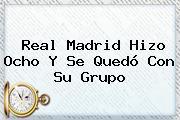 <b>Real Madrid</b> Hizo Ocho Y Se Quedó Con Su Grupo