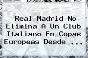 <b>Real Madrid</b> No Elimina A Un Club Italiano En Copas Europeas Desde <b>...</b>