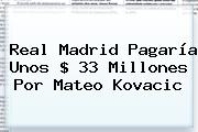Real Madrid Pagaría Unos $ 33 Millones Por Mateo <b>Kovacic</b>