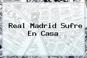<b>Real Madrid</b> Sufre En Casa