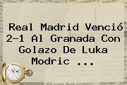 <b>Real Madrid</b> Venció 2-1 Al <b>Granada</b> Con Golazo De Luka Modric <b>...</b>