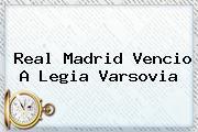 <b>Real Madrid</b> Vencio A Legia Varsovia