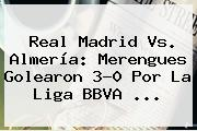 <b>Real Madrid Vs</b>. <b>Almería</b>: Merengues Golearon 3-0 Por La Liga BBVA <b>...</b>